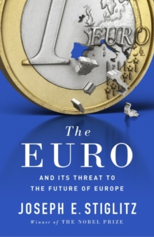 The Euro : And its Threat to the Future of Europe, Hardback