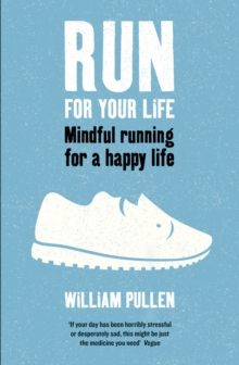 Run for Your Life : Mindful Running for a Happy Life, Paperback