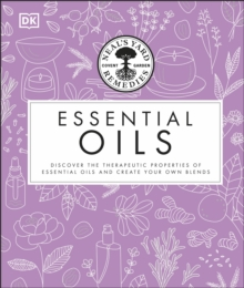 Neal's Yard Remedies Essential Oils : Restore * Rebalance * Revitalize * Feel the Benefits * Enhance Natural Beauty * Create Blends, Hardback