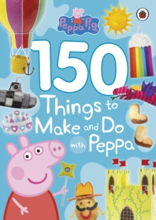 Peppa Pig: 150 Things to Make and Do with Peppa, Paperback