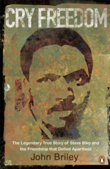Cry Freedom : The Legendary True Story of Steve Biko and the Friendship That Defied Apartheid, Paperback