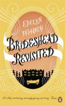 Brideshead Revisited : The Sacred and Profane Memories of Captain Charles Ryder, Paperback