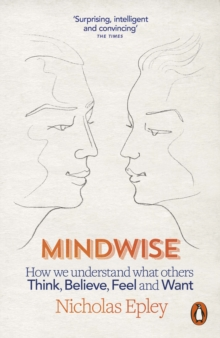 Mindwise : How We Understand What Others Think, Believe, Feel, and Want, Paperback