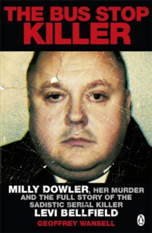 The Bus Stop Killer : Milly Dowler, Her Murder and the Full Story of the Sadistic Serial Killer Levi Bellfield, Paperback