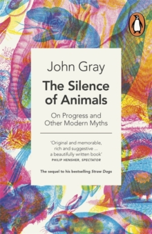 The Silence of Animals : On Progress and Other Modern Myths, Paperback