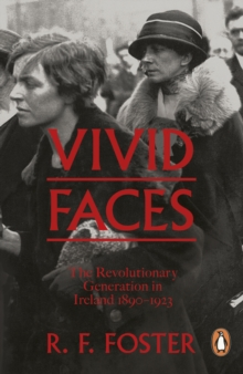 Vivid Faces : The Revolutionary Generation in Ireland, 1890-1923, Paperback Book