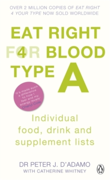 Eat Right for Blood Type A : Individual Food, Drink and Supplement Lists, Paperback