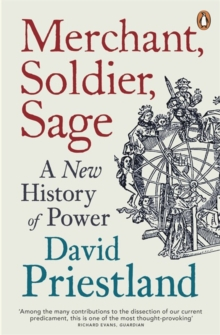 Merchant, Soldier, Sage : A New History of Power, Paperback