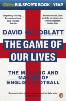 The Game of Our Lives : The Meaning and Making of English Football, Paperback