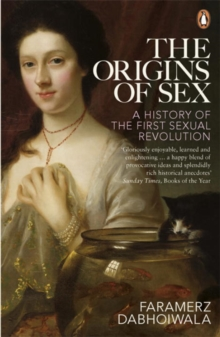 The Origins of Sex : A History of the First Sexual Revolution, Paperback