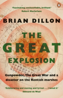 The Great Explosion : Gunpowder, the Great War, and a Disaster on the Kent Marshes, Paperback
