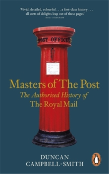 Masters of the Post : The Authorized History of the Royal Mail, Paperback Book