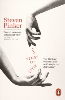 The Sense of Style : The Thinking Person's Guide to Writing in the 21st Century, Paperback