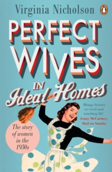Perfect Wives in Ideal Homes : The Story of Women in the 1950s, Paperback