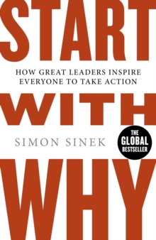 Start with Why : How Great Leaders Inspire Everyone to Take Action, Paperback Book
