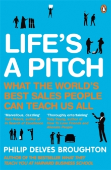 Life's a Pitch : What the World's Best Sales People Can Teach Us All, Paperback Book