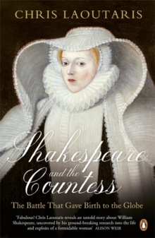 Shakespeare and the Countess : The Battle That Gave Birth to the Globe, Paperback