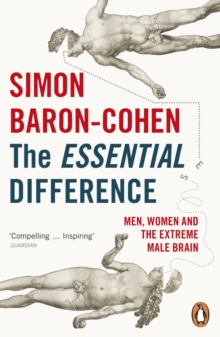 The Essential Difference : Men, Women and the Extreme Male Brain, Paperback Book