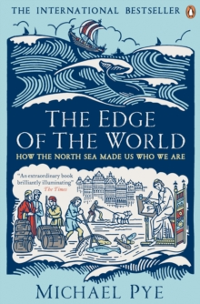 The Edge of the World : How the North Sea Made Us Who We are, Paperback
