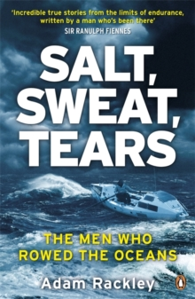 Salt, Sweat, Tears : The Men Who Rowed the Oceans, Paperback