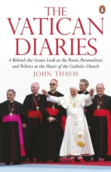 The Vatican Diaries : A Behind-the-scenes Look at the Power, Personalities and Politics at the Heart of the Catholic Church, Paperback