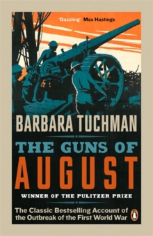 The Guns of August : The Classic Bestselling Account of the Outbreak of the First World War, Paperback