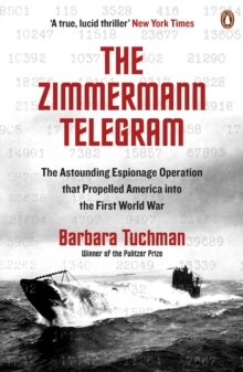 The Zimmermann Telegram : The Astounding Espionage Operation That Propelled America into the First World War, Paperback