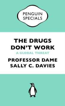 The Drugs Don't Work : A Global Threat, Paperback
