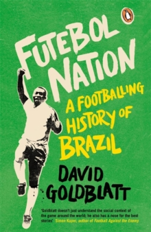 Futebol Nation : A Footballing History of Brazil, Paperback