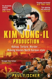 A Kim Jong-Il Production : Kidnap. Torture. Murder. Making Movies North Korean Style, Paperback