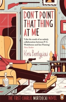 Don't Point That Thing at Me : The First Charlie Mortdecai Novel, Paperback Book