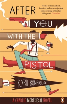 After You with the Pistol : The Second Charlie Mortdecai Novel, Paperback