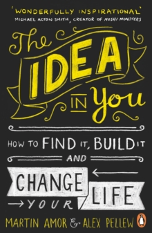 The Idea in You : How to Find it, Build it, and Change Your Life, Paperback