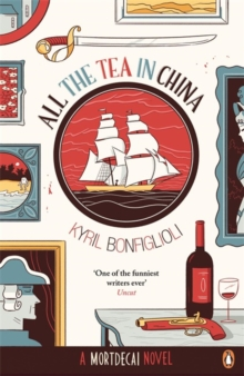 All the Tea in China : A Charlie Mortdecai Novel, Paperback Book