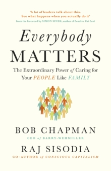 Everybody Matters : The Extraordinary Power of Caring for Your People Like Family, Paperback