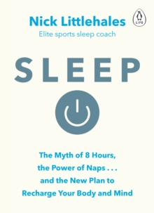 Sleep : The Myth of 8 Hours, the Power of Naps... and the New Plan to Recharge Your Body and Mind, Paperback