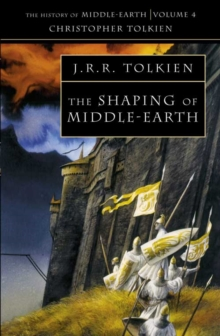 The Shaping of Middle-Earth (the History of Middle-Earth, Book 4) : The Quenta, the Ambarkanta and the Annals, Together with the Earliest 'Silmarillion' and the First Map, Paperback