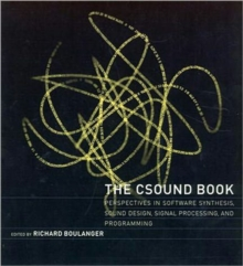 The Csound Book : Perspectives in Software Synthesis, Sound Design, Signal Processing and Programming, Paperback