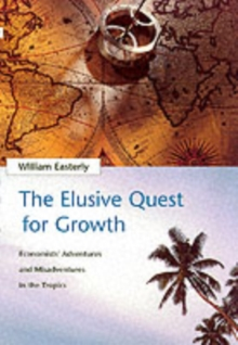 The Elusive Quest for Growth : Economists' Adventures and Misadventures in the Tropics, Paperback