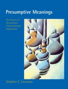 Presumptive Meanings : The Theory of Generalized Conversational Implicature, Paperback Book
