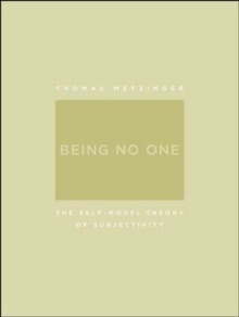 Being No One : The Self-Model Theory of Subjectivity, Paperback