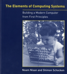 The Elements of Computing Systems : Building a Modern Computer from First Principles, Paperback