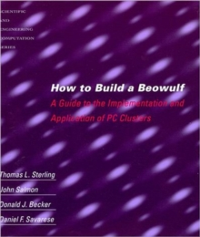 How to Build a Beowulf : A Guide to the Implementation and Application of PC Clusters, Paperback Book