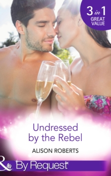 Undressed by the Rebel : The Honourable Maverick / The Unsung Hero / The Tortured Rebel, Paperback Book