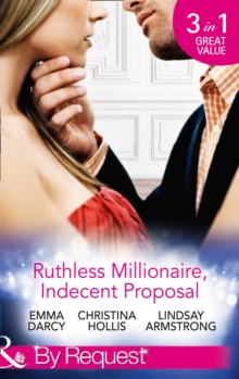 Ruthless Millionaire, Indecent Proposal : An Offer She Can't Refuse / One Night in His Bed / When Only Diamonds Will Do, Paperback