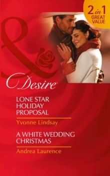 Lone Star Holiday Proposal : Lone Star Holiday Proposal / A White Wedding Christmas (Texas Cattleman's Club: Lies and Lullabies, Book 2), Paperback
