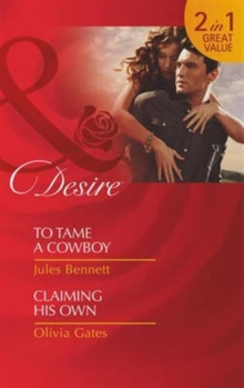 To Tame A Cowboy: to Tame a Cowboy / to Tame a Cowboy / Claiming His Own / Claiming His Own (Texas Cattleman's Club: the Missing Mogul, Book 5), Paperback