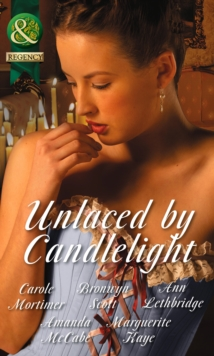 Unlaced by Candlelight : Not Just a Seduction / An Officer but No Gentleman / One Night with the Highlander / Running into Temptation / How to Seduce a Sheikh, Paperback