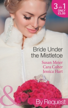 Bride Under the Mistletoe : The Magic of a Family Christmas / His Mistletoe Bride / Under the Boss's Mistletoe (Christmas Treats, Book 4), Paperback