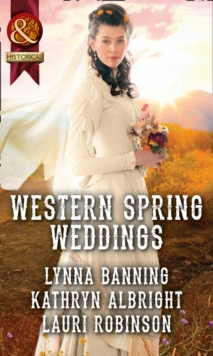 Western Spring Weddings : The City Girl and the Rancher / His Springtime Bride / When a Cowboy Says I Do, Paperback